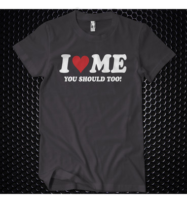 Love Me, You Should Too! Funny quote t-shirt