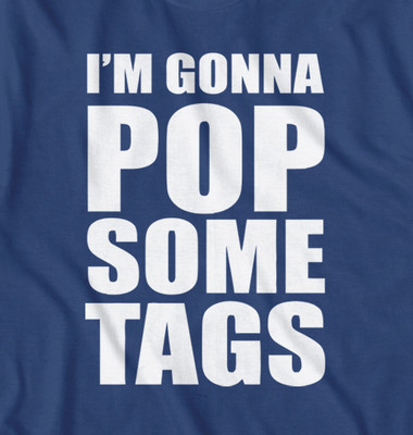 I'm Gonna Pop Some Tags Joke t-shirt
