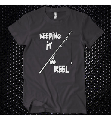 Keeping it reel funny fishing t shirt for Keep it reel fishing
