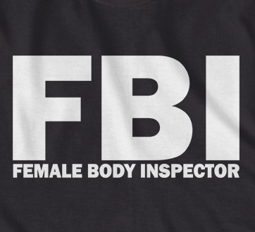 F.B.I Female Body Inspector t-shirt