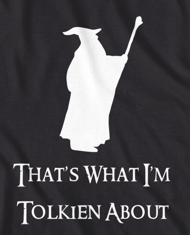 The Hobbit  'That's what I am Tolkien about' t-shirt